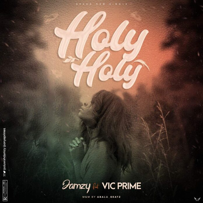 Damzy – Holy Holy ft. Vic Prime