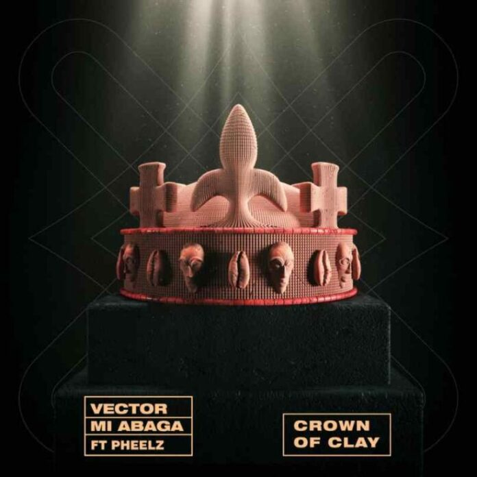Vector, M.I Abaga – Crown Of Clay ft. Pheelz