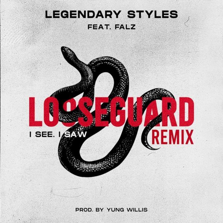 Legendary Styles – Loose Guard (I See, I Saw) [Remix] ft. Falz