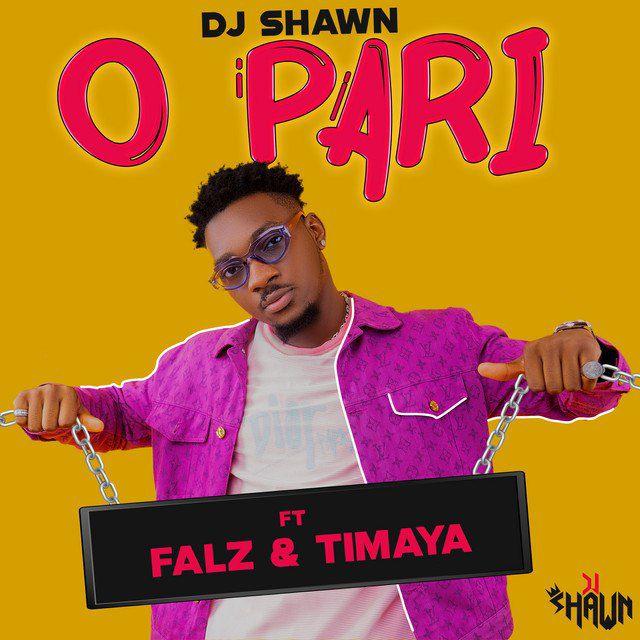 DJ Shawn – O Pari ft. Falz, Timaya