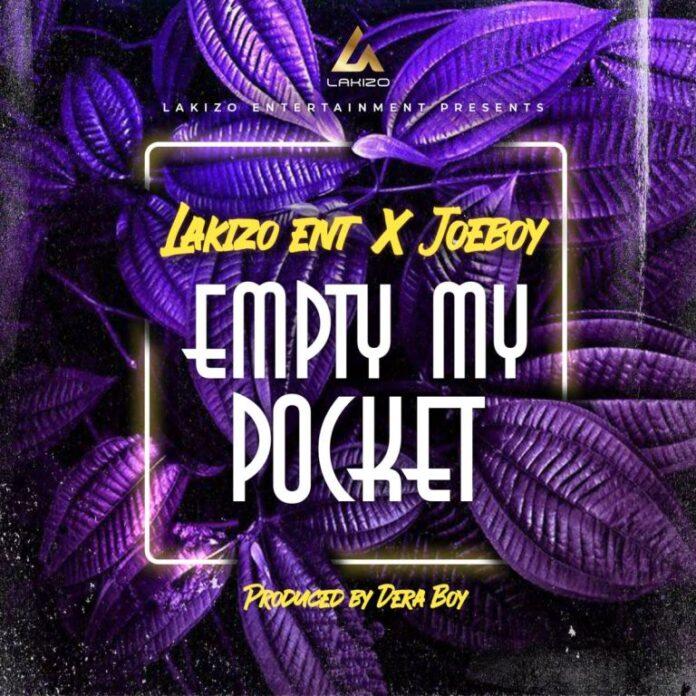 Lakizo Ent – Empty My Pocket ft. Joeboy