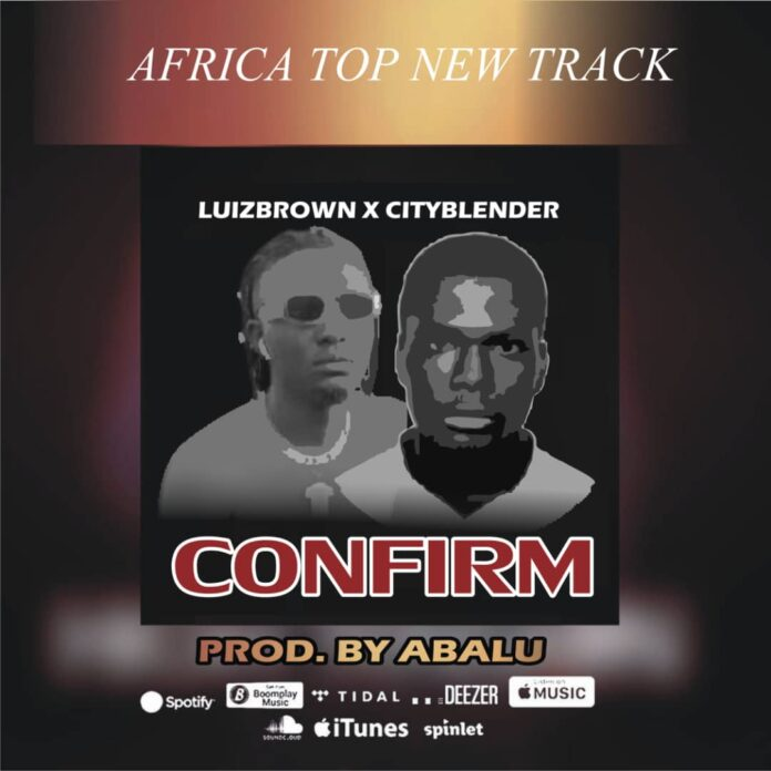 Luizbrown – Confirm ft. CityBlender