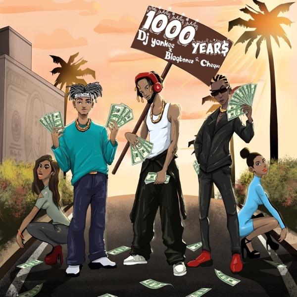 DJ Yankee – 1000 YEAR$ ft. Blaqbonez, Cheque