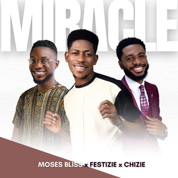Moses Bliss – Miracle ft. Festizie, Chizie