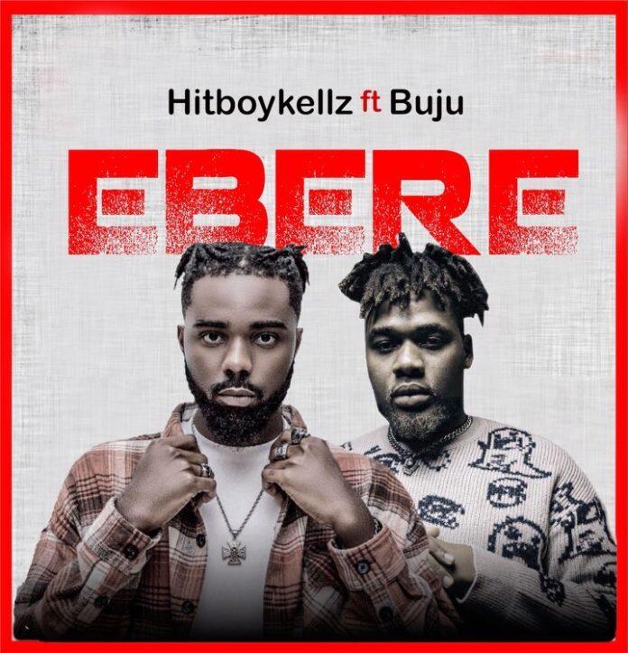 Hitboy Kellz – Ebere ft. Buju